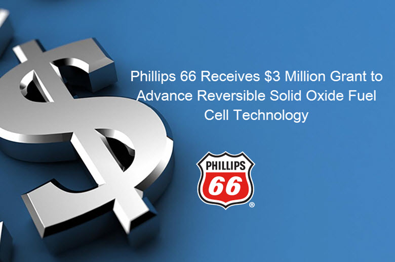 Phillips 66 Receives 3 Million Grant to Advance Reversible Solid Oxide Fuel Cell Technology